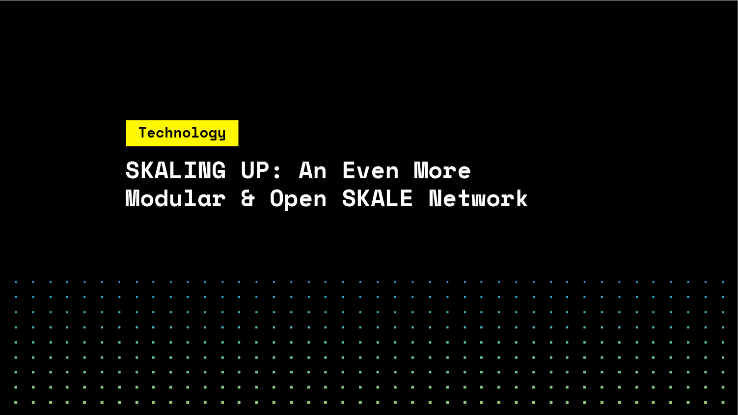 SKALING UP: An Even More Modular and Open SKALE Network