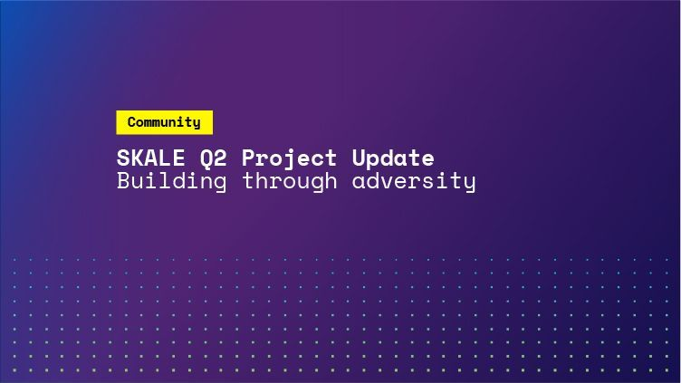 SKALE Q2 Project Update: Building Through Adversity