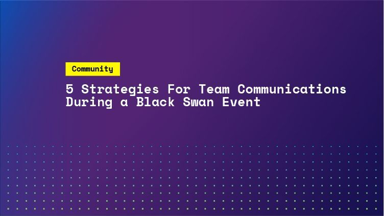 5 strategies for team communications in a black swan event