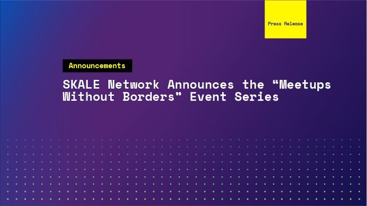 "SKALE Network Announces the ""Meetups Without Borders"" Event Series"