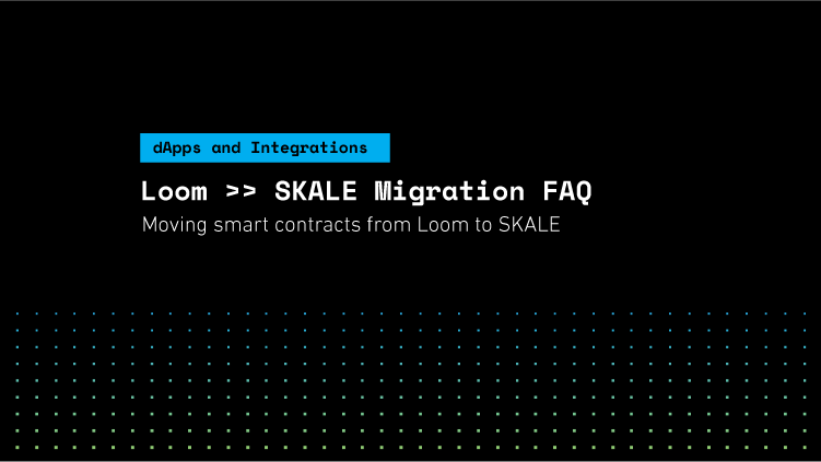 SKALE FAQ – Moving from the Loom Network to the SKALE Network