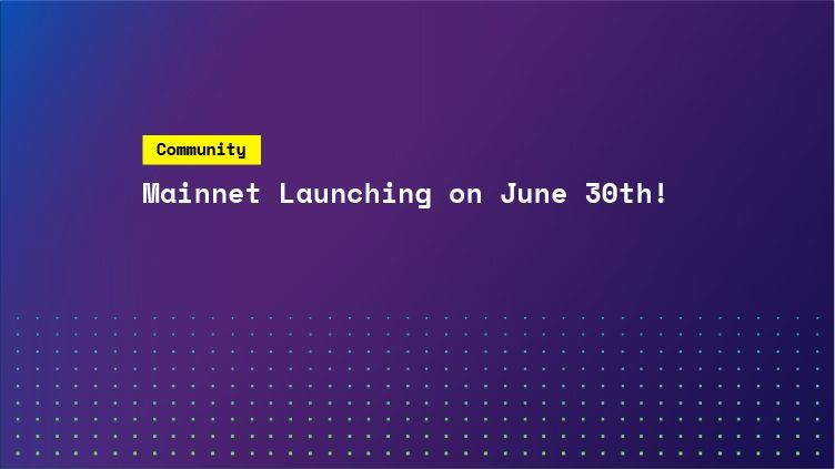 Mainnet Launching June 30th