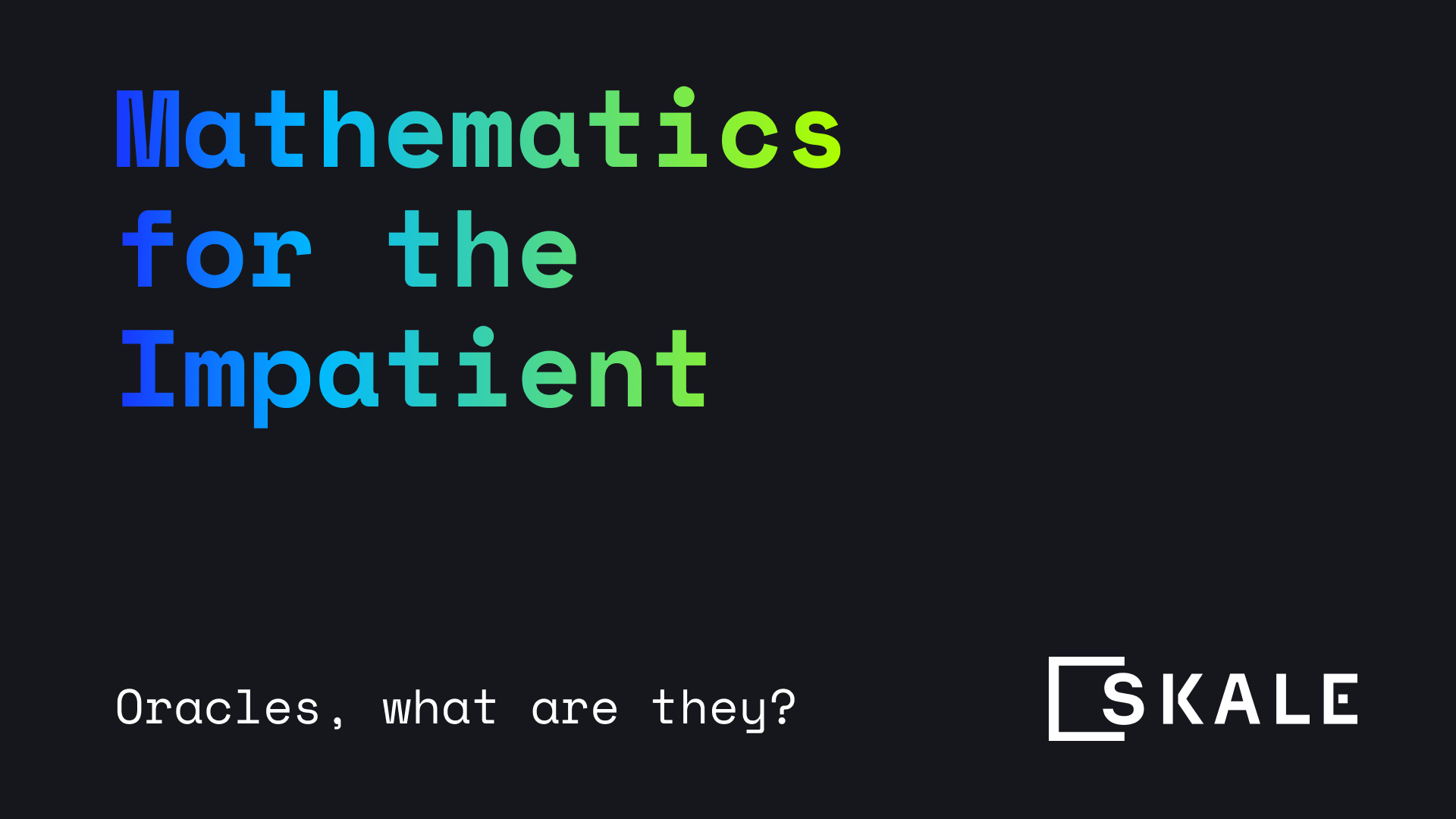 Oracles, the what, where and why - Mathematics for the impatient