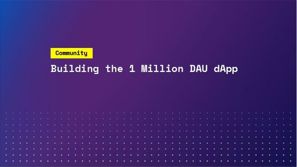 Building the 1 Million DAU dApp