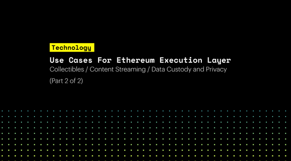 Use Cases for an Ethereum Execution Layer (Part 2 of 2)  Collectibles / Content Streaming / Data Custody