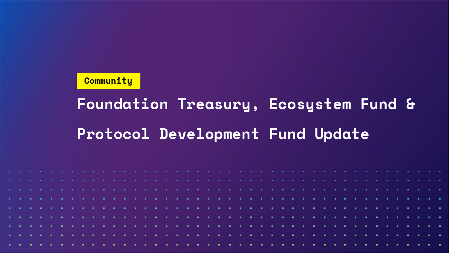 Foundation Treasury, Ecosystem Fund, and Protocol Development Fund Update