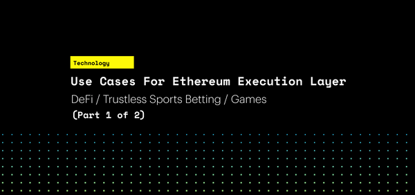 Use Cases for Ethereum Execution Layer (Part 1 of 2) DeFi / Trustless Sports Betting / Games
