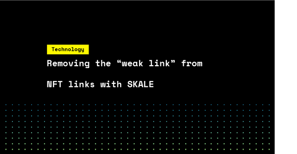 "Removing the ""weak link"" from NFT links with SKALE"