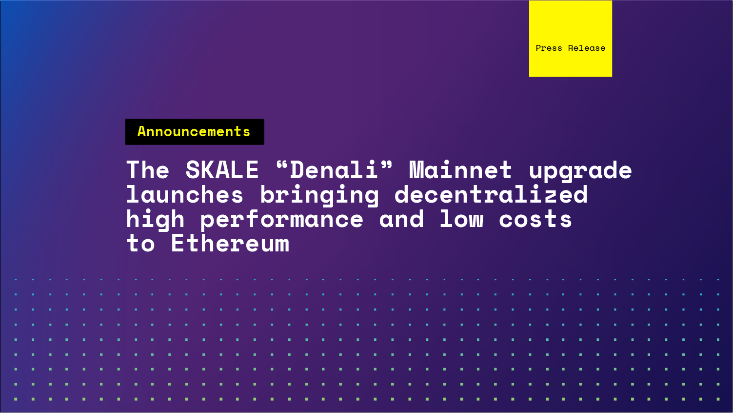"""The SKALE """"Denali"""" Mainnet upgrade launches bringing decentralized high performance and low costs to Ethereum"""