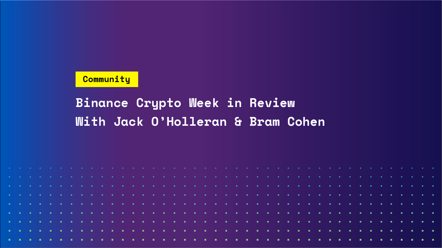 Binance Crypto Week in Review featuring Jack & Bram Cohen
