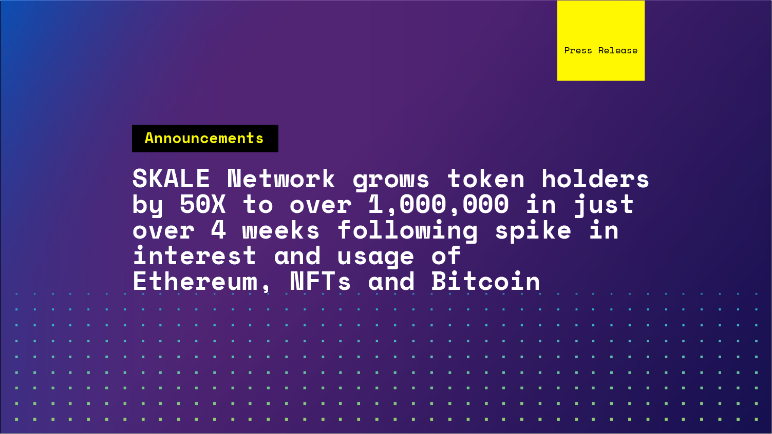 SKALE Network grows token holders by 50X to over 1,000,000 in just over 4 weeks following spike in interest and usage of Ethereum, NFTs and Bitcoin