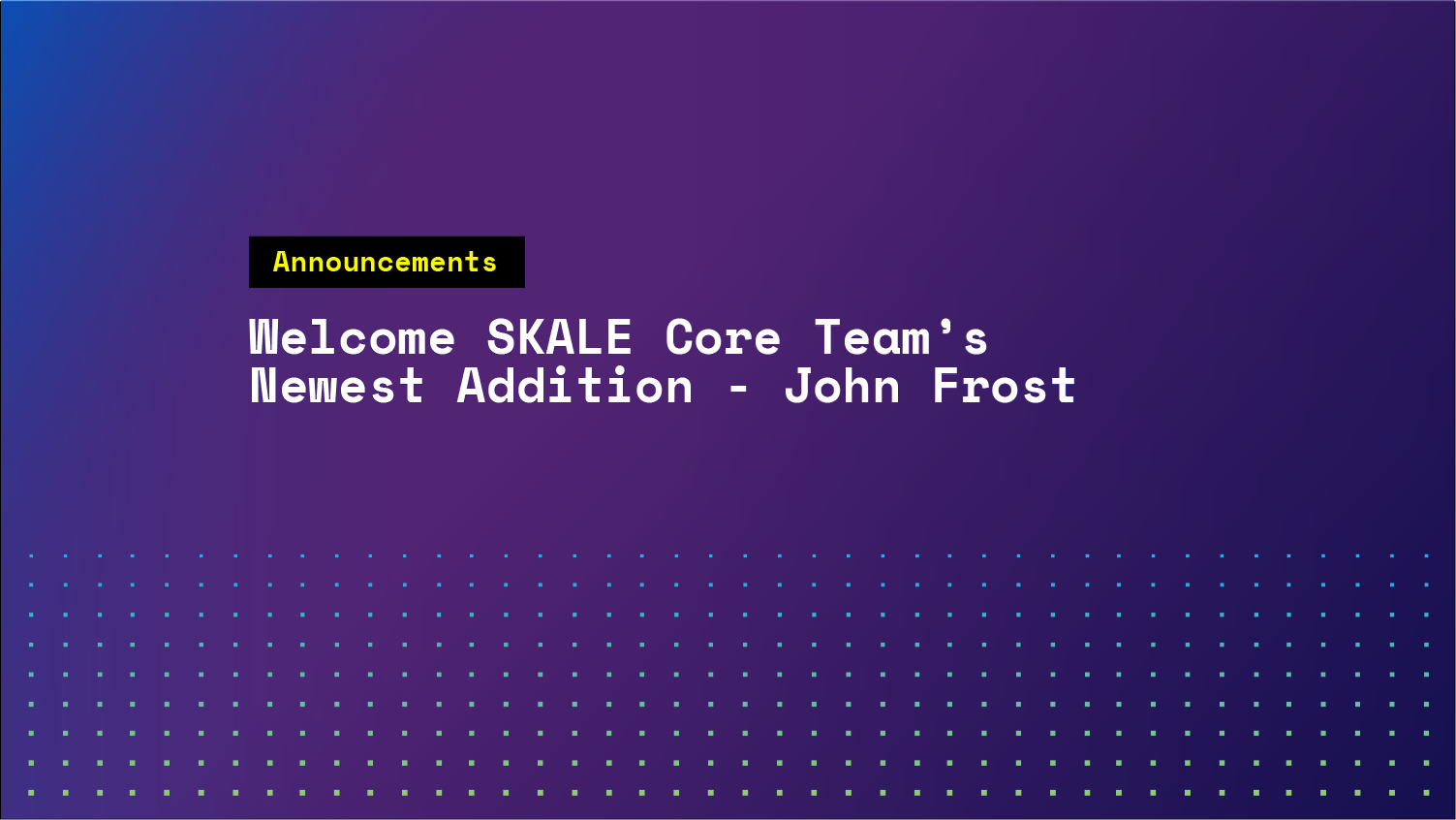 Please Welcome SKALE Core Team's Newest Addition, John Frost