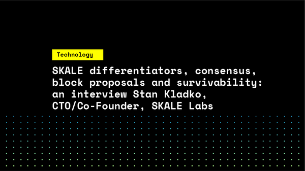 SKALE differentiators, consensus, block proposals and survivability: an interview Stan Kladko, CTO/Co-Founder, SKALE Labs