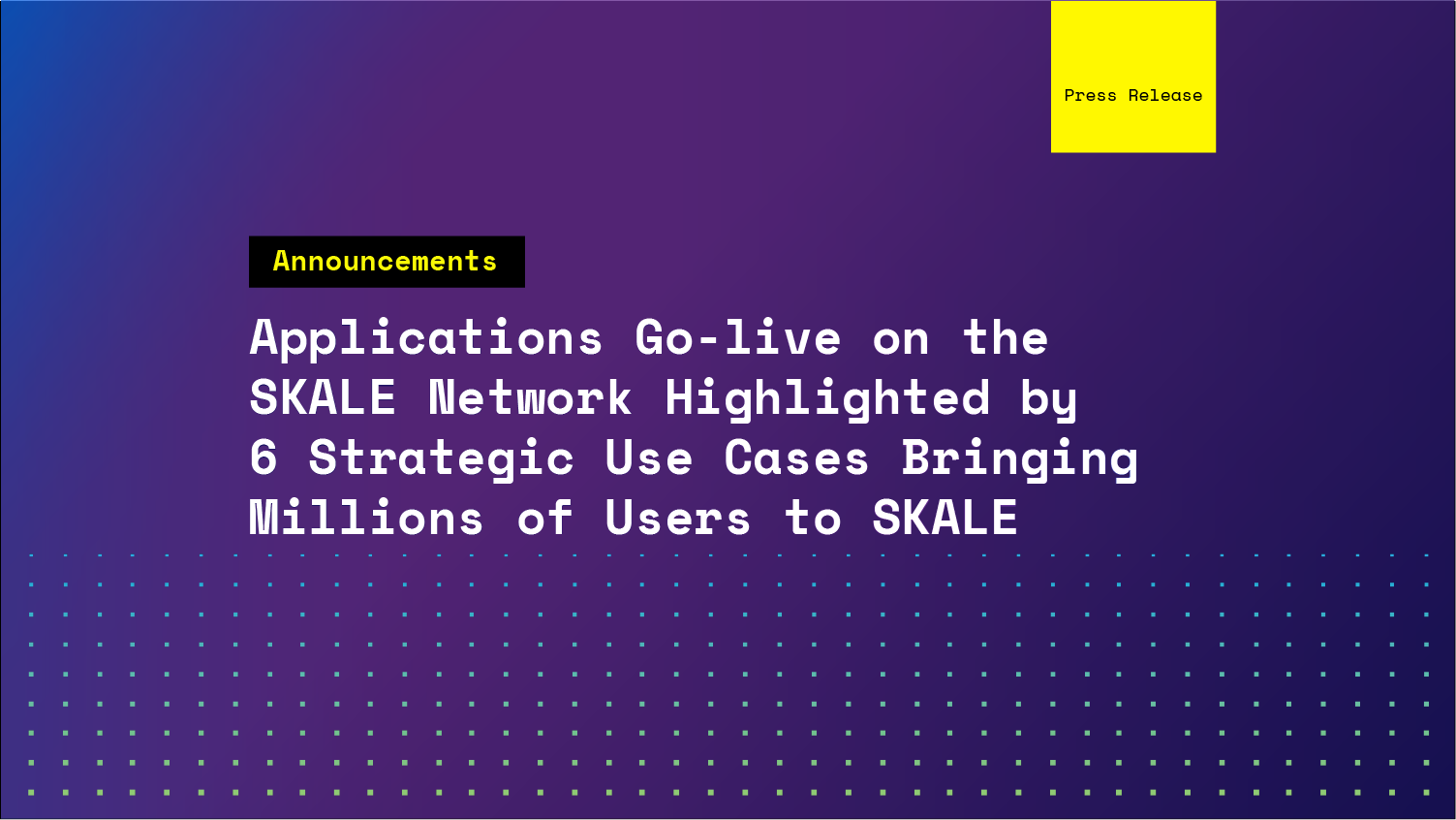 Applications Go-live on the SKALE Network Highlighted by 6 Strategic Use Cases Bringing Millions of Users to SKALE