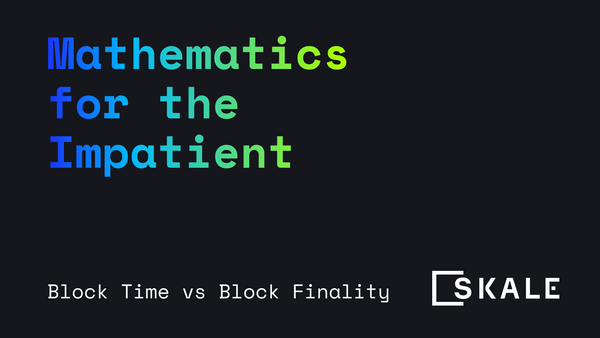Block time vs Block finality: Math for the Impatient with Stan Kladko